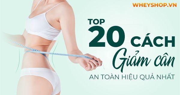 Nếu bạn đang băn khoăn tìm cách giảm cân an toàn hiệu quả thì hãy cùng WheyShop điểm qua 20 cách giảm cân an toàn trong bài viết...