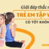 Hiện nay, có rất nhiều nghiên cứu khoa học chỉ ra rằng Yoga cho trẻ em hỗ trợ sự phát triển khỏe mạnh của trẻ. Đồng thời, nó còn có khả năng cải thiện hội...