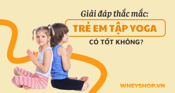 Giải đáp thắc mắc: Trẻ em tập Yoga có tốt không?
