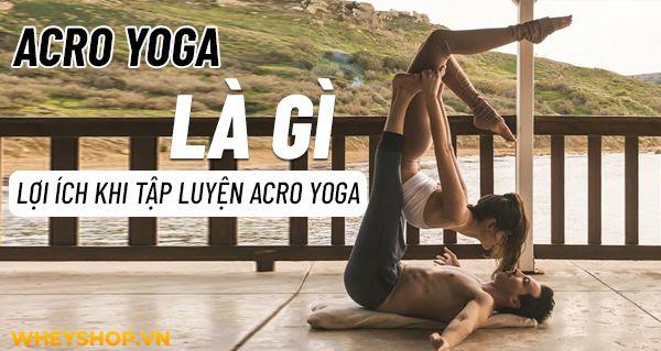 Acro Yoga la gi Nhung loi ich tuyet voi khi tap luyen Acro Yog