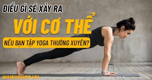 Bạn đang có ý định theo tập Yoga và thắc mắc không biết, tham gia tập Yoga có tác dụng gì và lợi ích cụ thể gì cho sức khỏe tinh thần của mỗi người chúng ta...