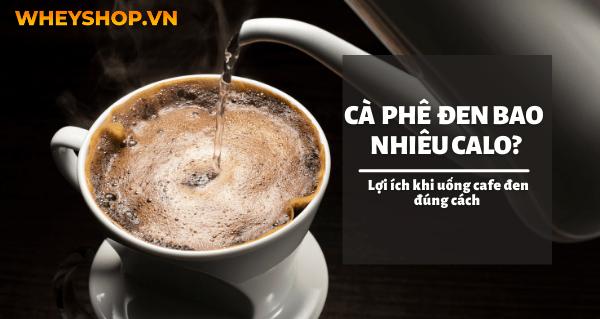 Cà phê đen bao nhiêu calo? Lợi ích khi uống cafe đen đúng cách