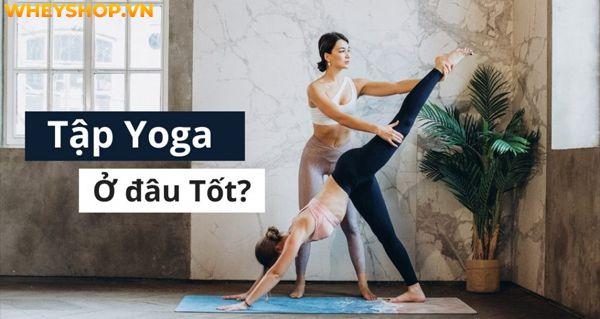 Nếu bạn đang phân vân không biết nên tập Yoga ở đâu thì hãy cùng WheyShop tìm hiểu chi tiết qua bài viết ngay sau đây nhé...