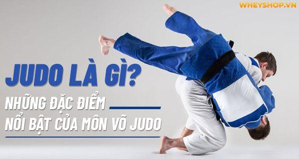 Judo là gì? Những đặc điểm nổi bật của môn võ Judo