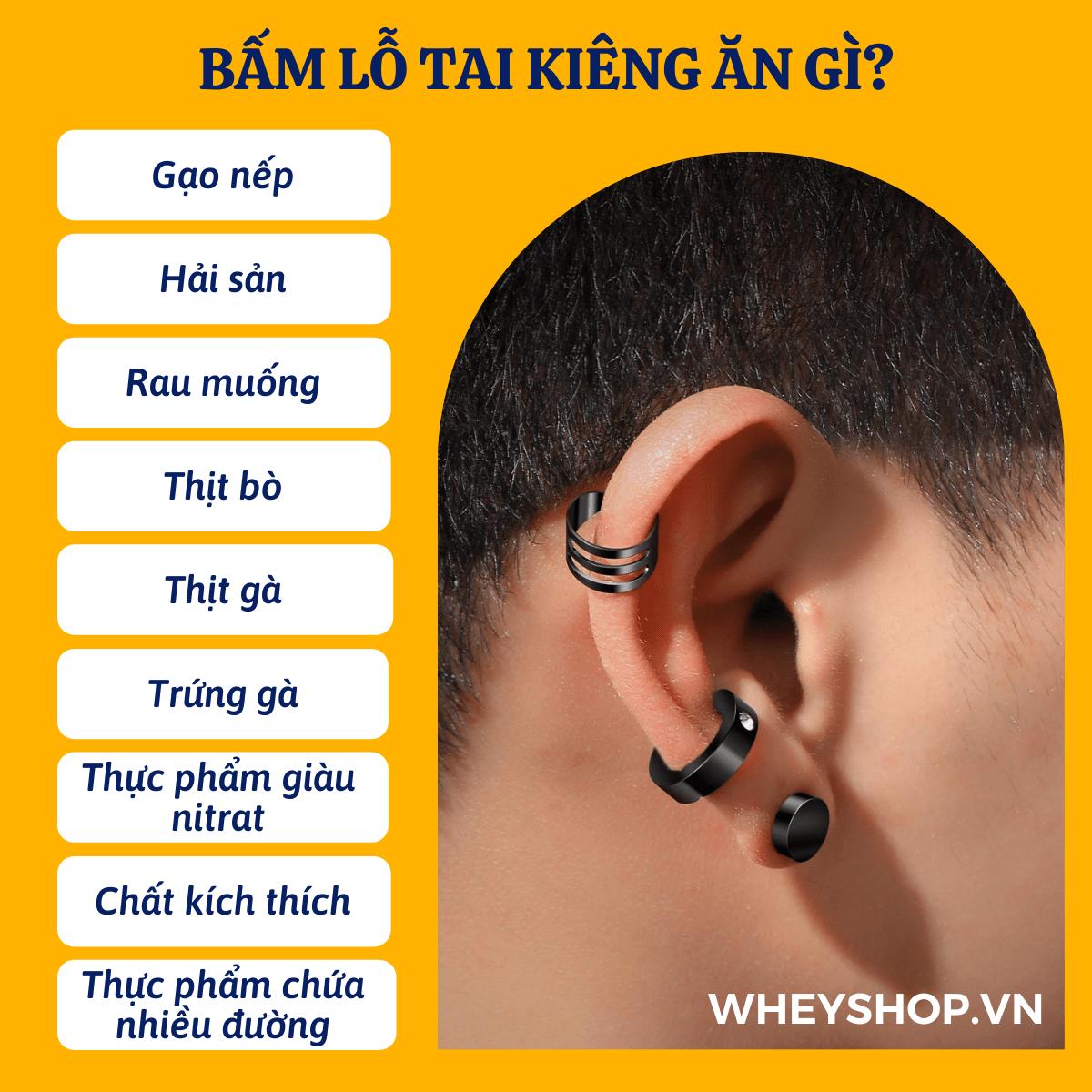 Bấm lỗ tai làm đẹp rất phổ biến hiện nay với mọi người. Tuy nhiên bấm lỗ tai kiêng ăn gì thì chắc hẳn nhiều người chưa rõ? Bài viết dưới đây WheyShop sẽ giúp...