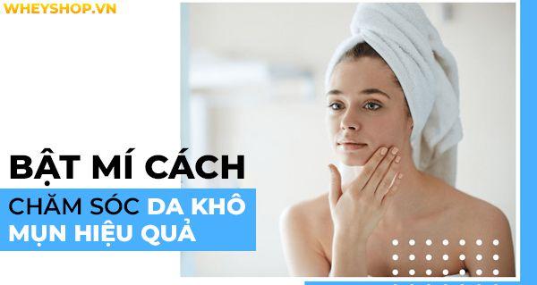 Bật mí cách chăm sóc da khô mụn hiệu quả