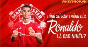 tong so ban thang cua ronaldo la bao nhieu 10